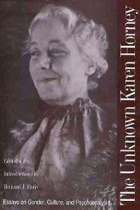The Unknown Karen Horney: Essays on Gender, Culture, and Psychoanalysis, a cura di Bernard J. Paris